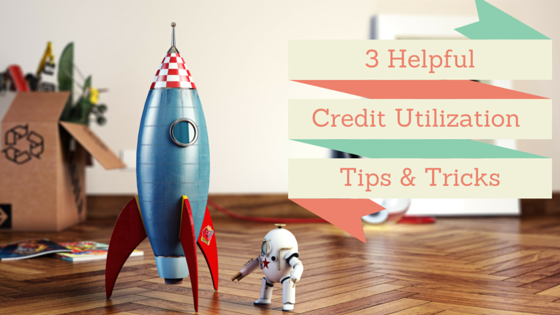 3 Credit Utilization Tips To Help Your Credit Score Skyrocket